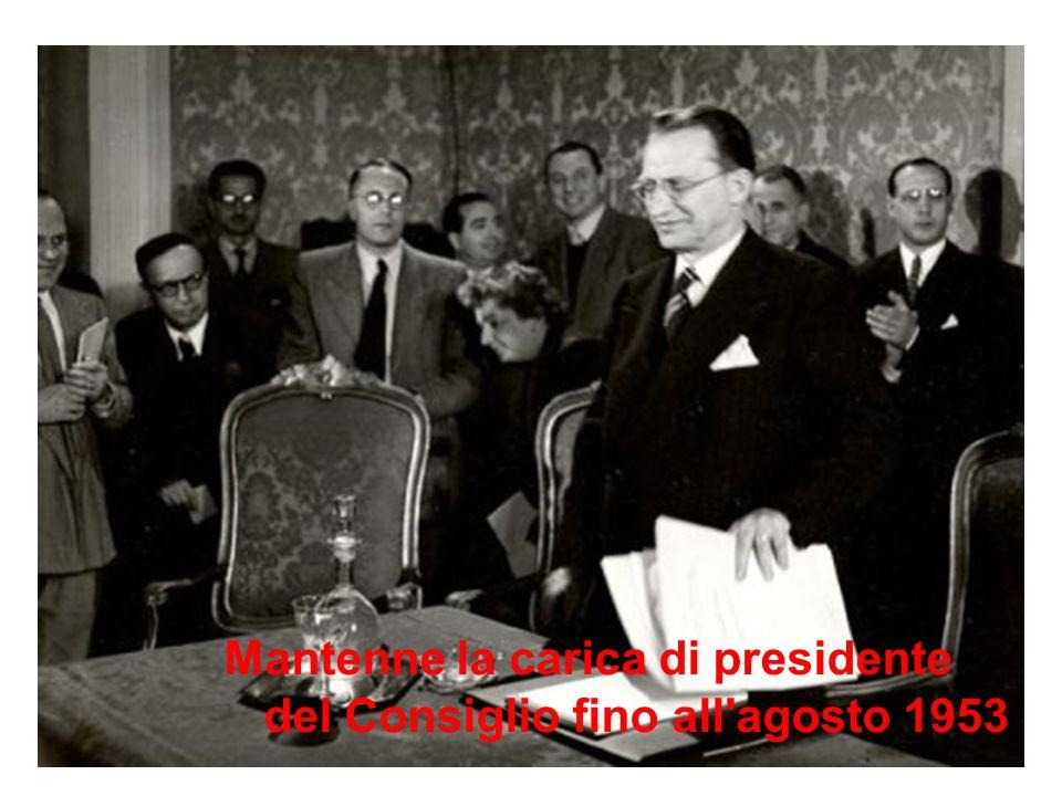 Mantenne la carica di presidente del Consiglio fino all agosto 1953