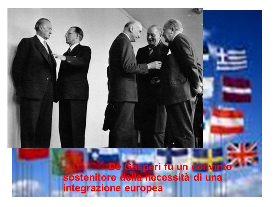 De Gasperi fu un convinto sostenitore della necessità di una integrazione europea