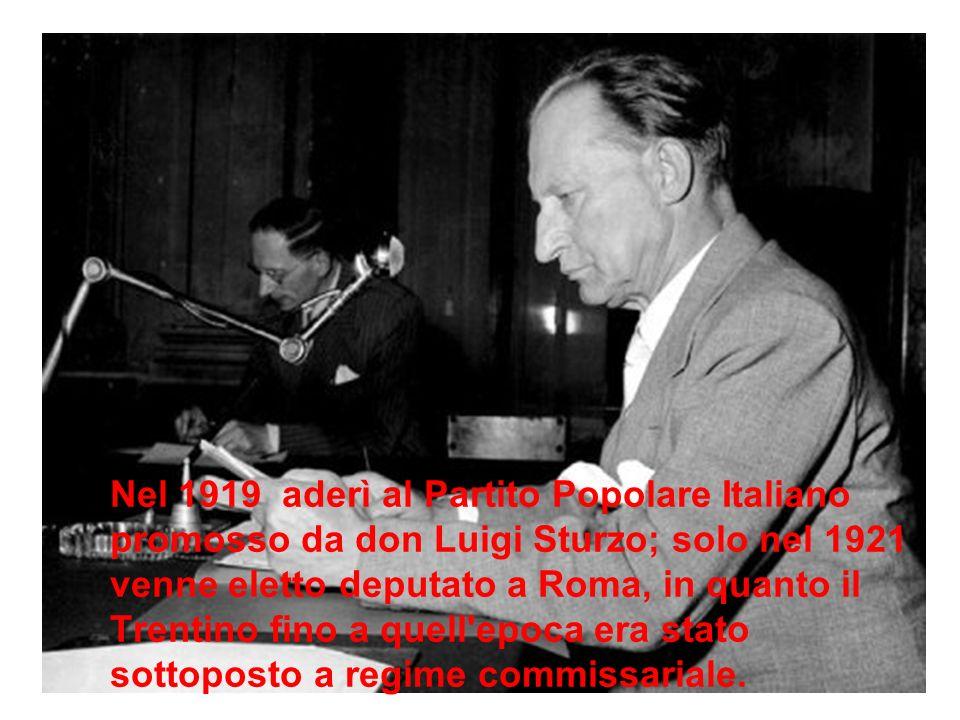 Nel 1919 aderì al Partito Popolare Italiano promosso da don Luigi Sturzo; solo nel 1921 venne eletto deputato a Roma, in quanto il Trentino fino a quell epoca era stato sottoposto a regime commissariale.