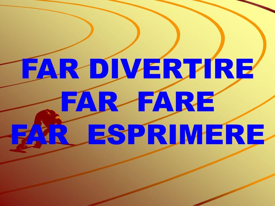 FAR DIVERTIRE FAR FARE FAR ESPRIMERE