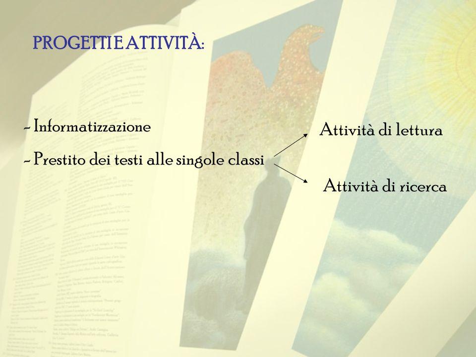 PROGETTI E ATTIVITÀ: Informatizzazione. Prestito dei testi alle singole classi. Attività di lettura.