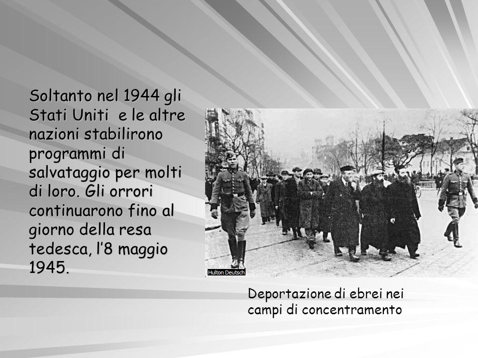 Soltanto nel 1944 gli Stati Uniti e le altre nazioni stabilirono programmi di salvataggio per molti di loro. Gli orrori continuarono fino al giorno della resa tedesca, l'8 maggio 1945.