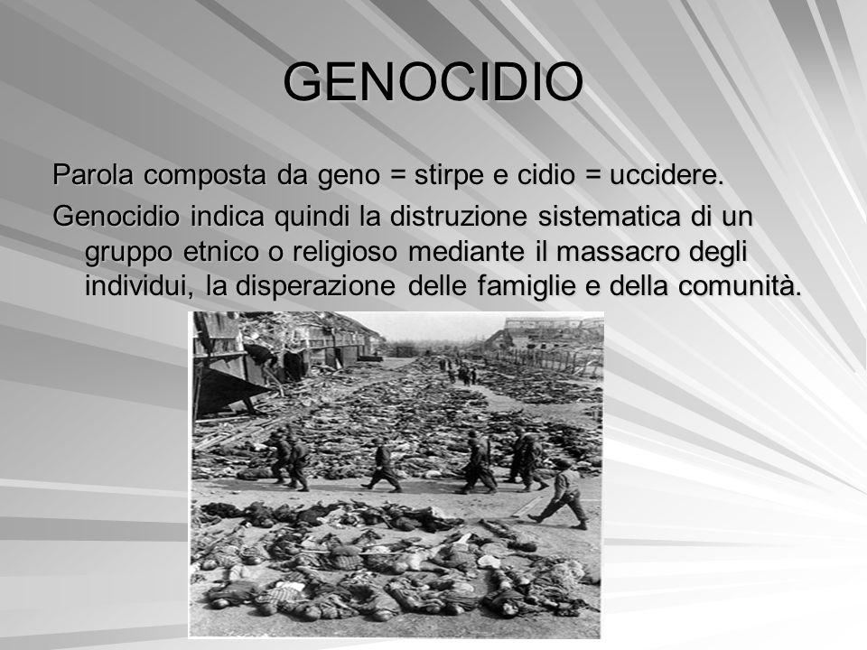 GENOCIDIO Parola composta da geno = stirpe e cidio = uccidere.