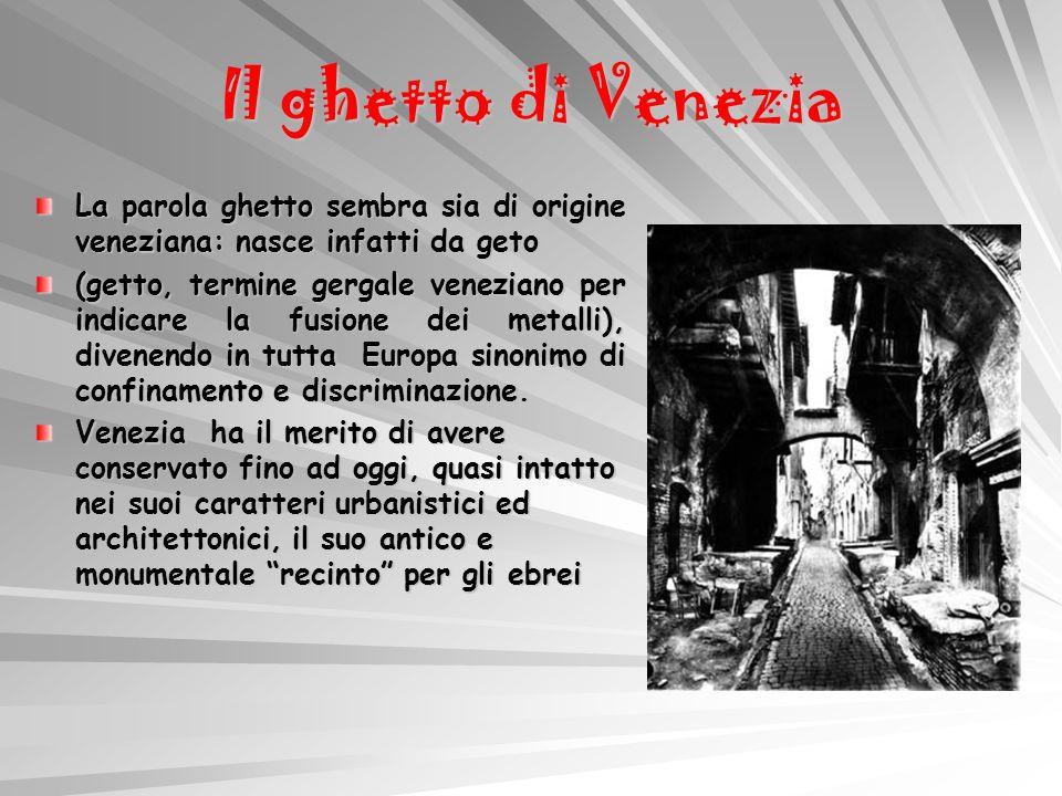 Il ghetto di Venezia La parola ghetto sembra sia di origine veneziana: nasce infatti da geto.