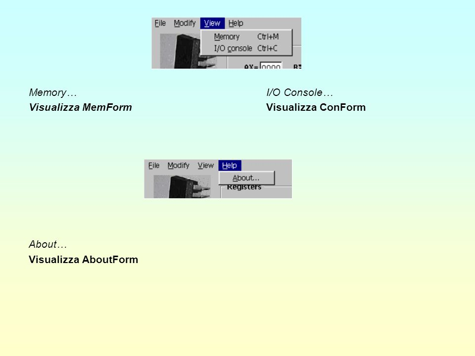 Memory… I/O Console… Visualizza MemForm Visualizza ConForm About… Visualizza AboutForm