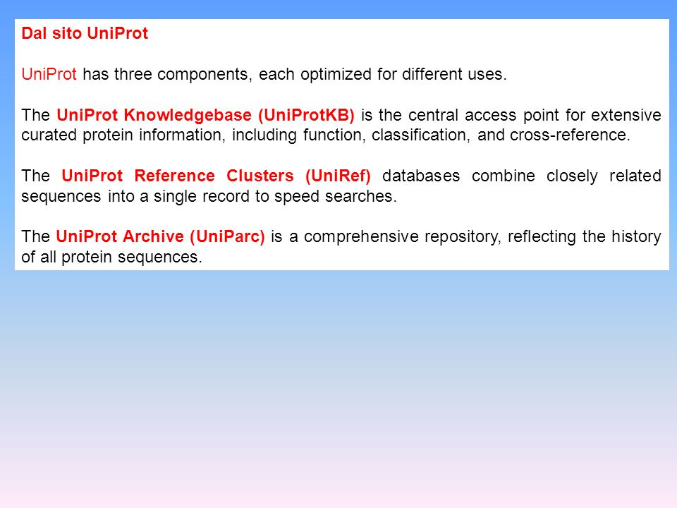 Dal sito UniProt UniProt has three components, each optimized for different uses.