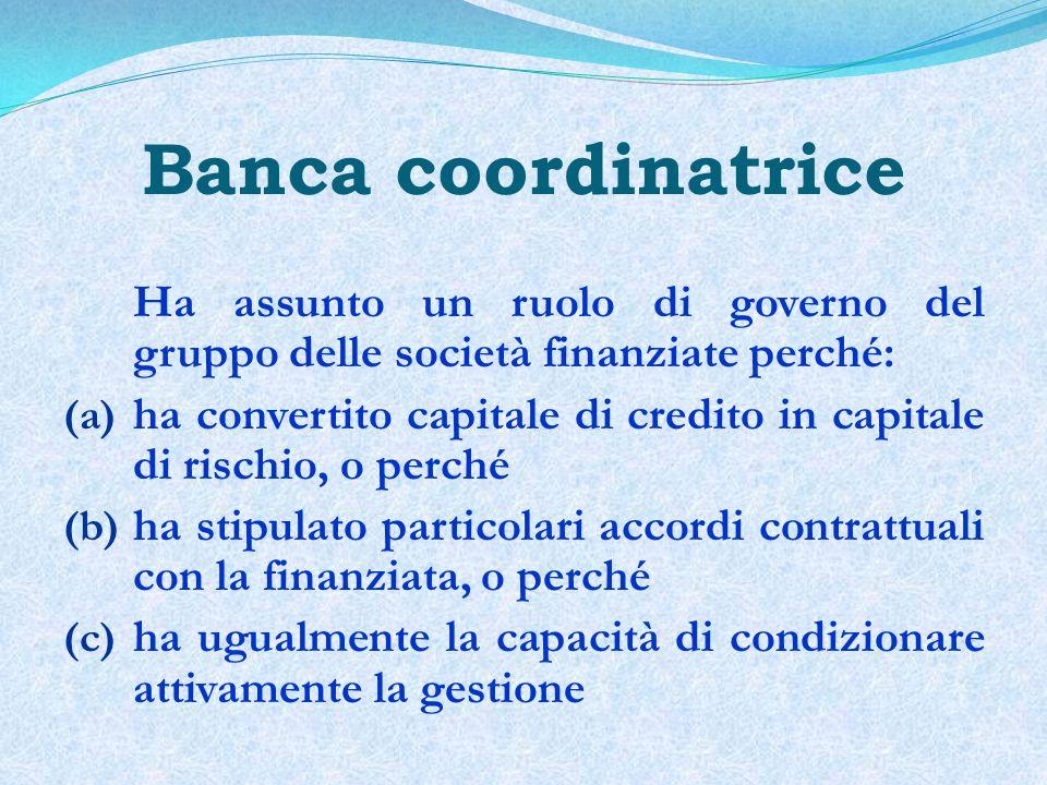 Banca coordinatrice Ha assunto un ruolo di governo del gruppo delle società finanziate perché: