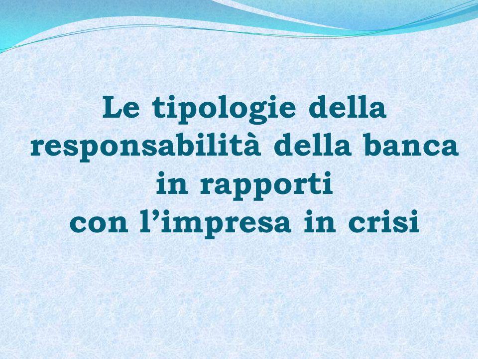 Le tipologie della responsabilità della banca in rapporti con l'impresa in crisi