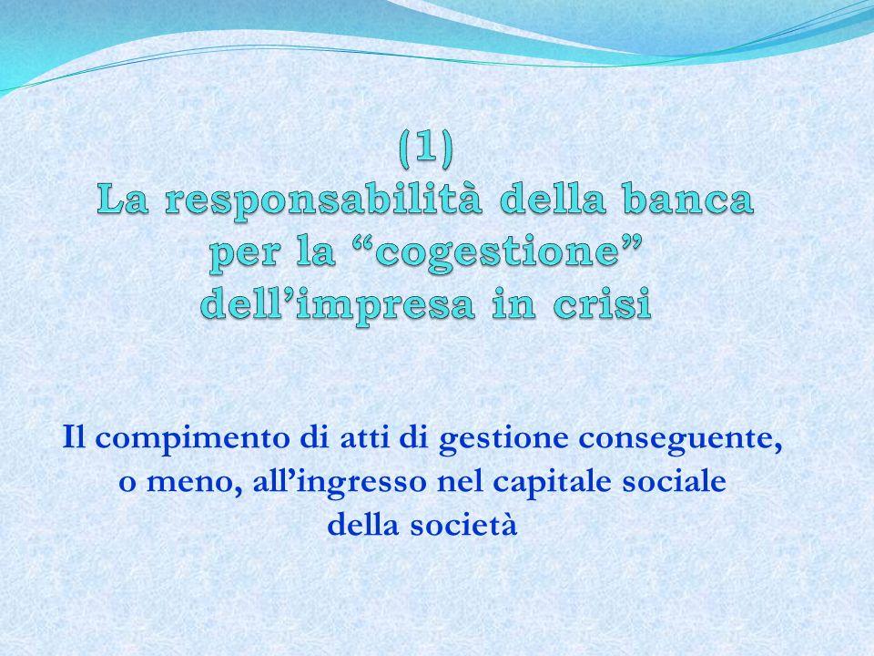 (1) La responsabilità della banca per la cogestione dell'impresa in crisi