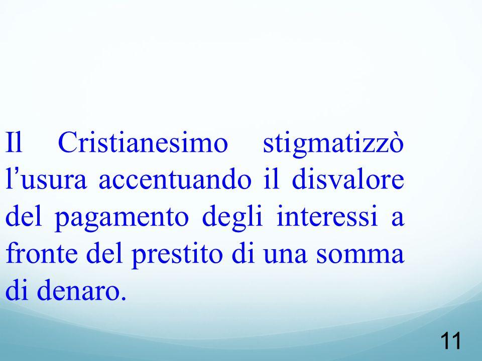 Il Cristianesimo stigmatizzò l'usura accentuando il disvalore del pagamento degli interessi a fronte del prestito di una somma di denaro.