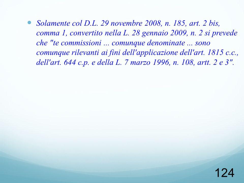 Solamente col D. L. 29 novembre 2008, n. 185, art