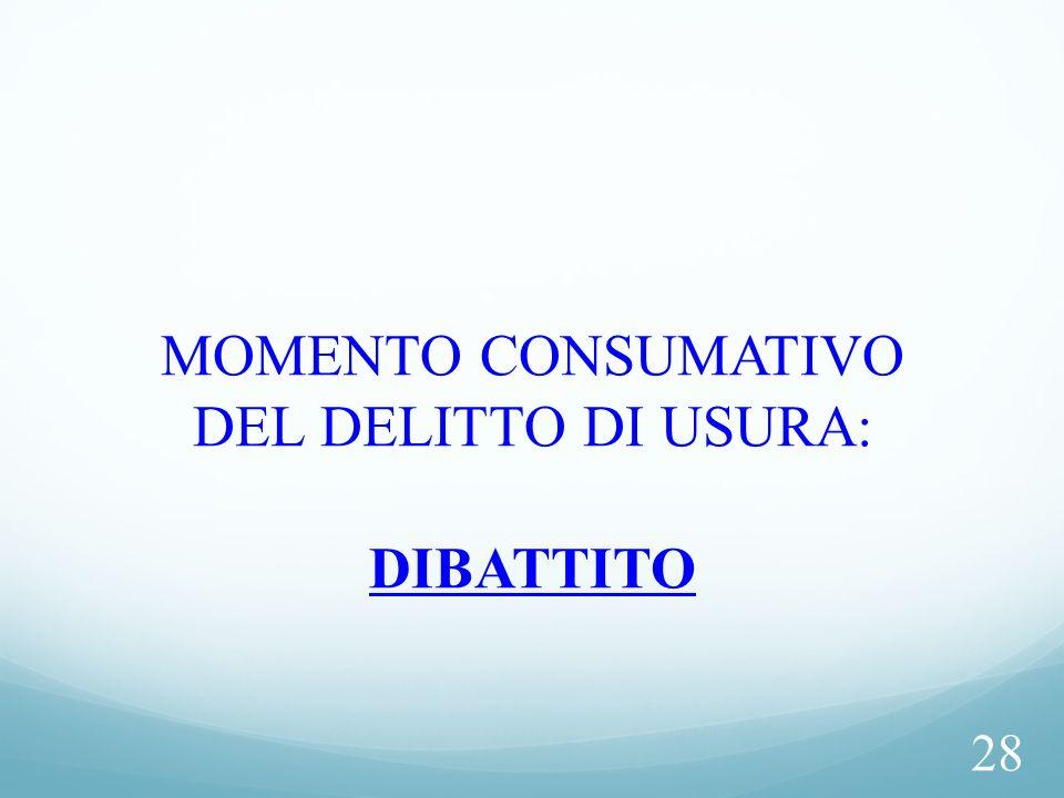 MOMENTO CONSUMATIVO DEL DELITTO DI USURA: DIBATTITO