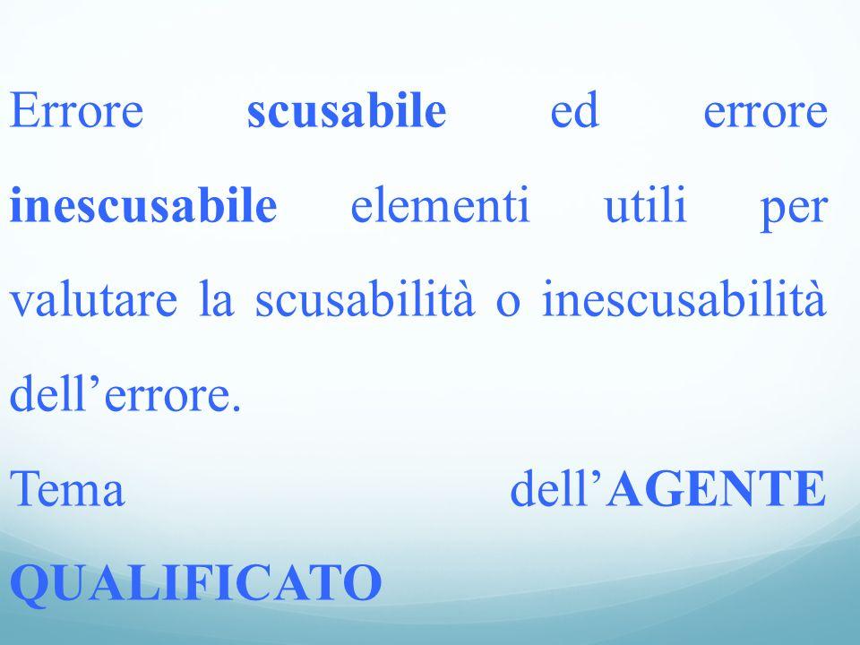 Errore scusabile ed errore inescusabile elementi utili per valutare la scusabilità o inescusabilità dell'errore.