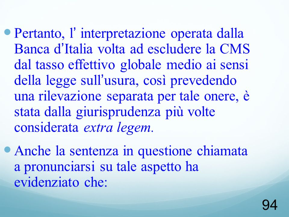 Pertanto, l' interpretazione operata dalla Banca d'Italia volta ad escludere la CMS dal tasso effettivo globale medio ai sensi della legge sull'usura, così prevedendo una rilevazione separata per tale onere, è stata dalla giurisprudenza più volte considerata extra legem.