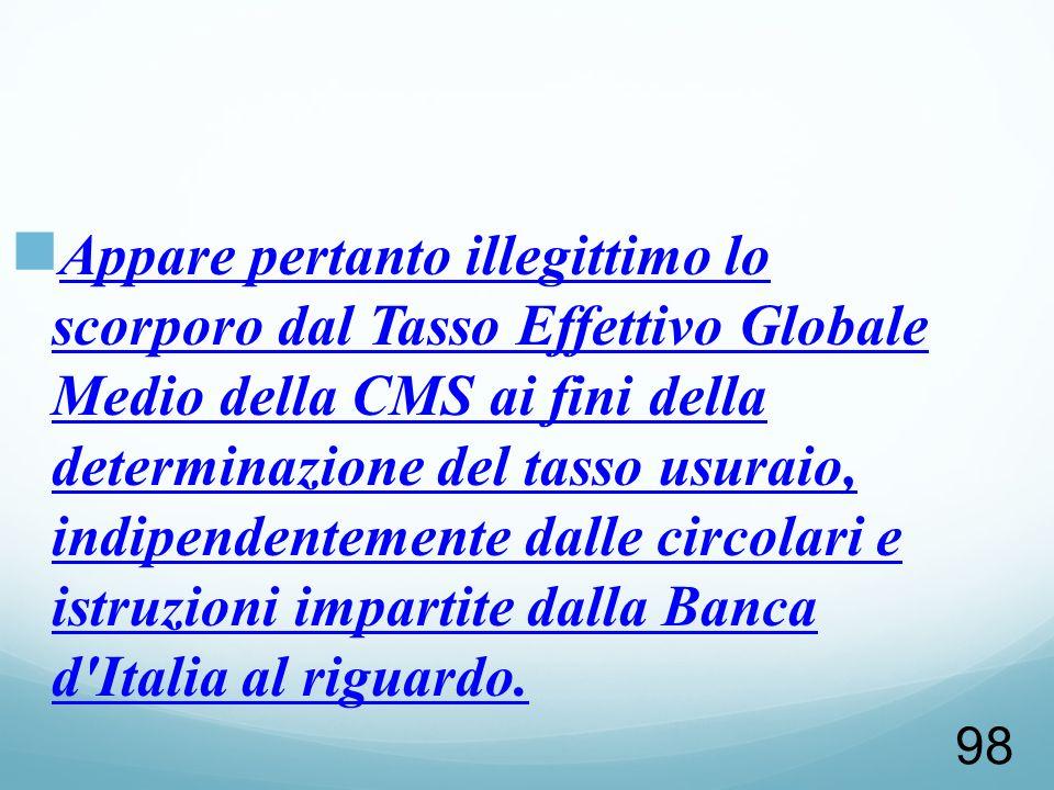 Appare pertanto illegittimo lo scorporo dal Tasso Effettivo Globale Medio della CMS ai fini della determinazione del tasso usuraio, indipendentemente dalle circolari e istruzioni impartite dalla Banca d Italia al riguardo.