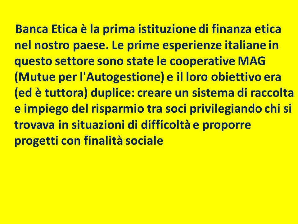 Banca Etica è la prima istituzione di finanza etica nel nostro paese