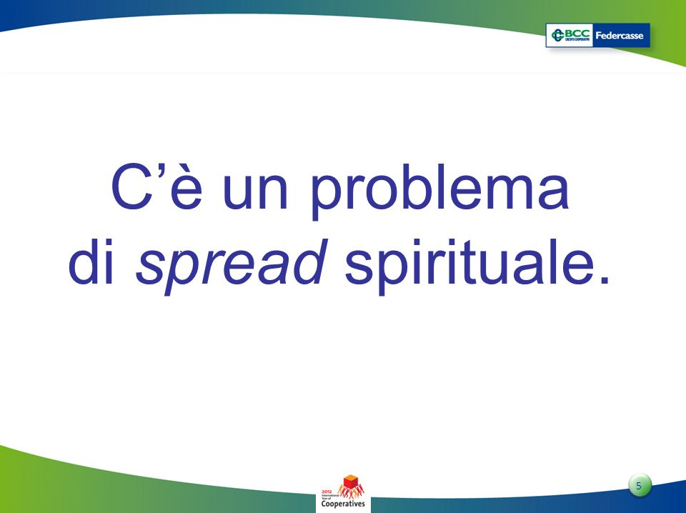 C'è un problema di spread spirituale. ,