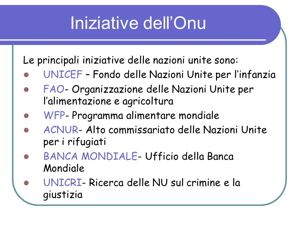 Iniziative dell'Onu Le principali iniziative delle nazioni unite sono: