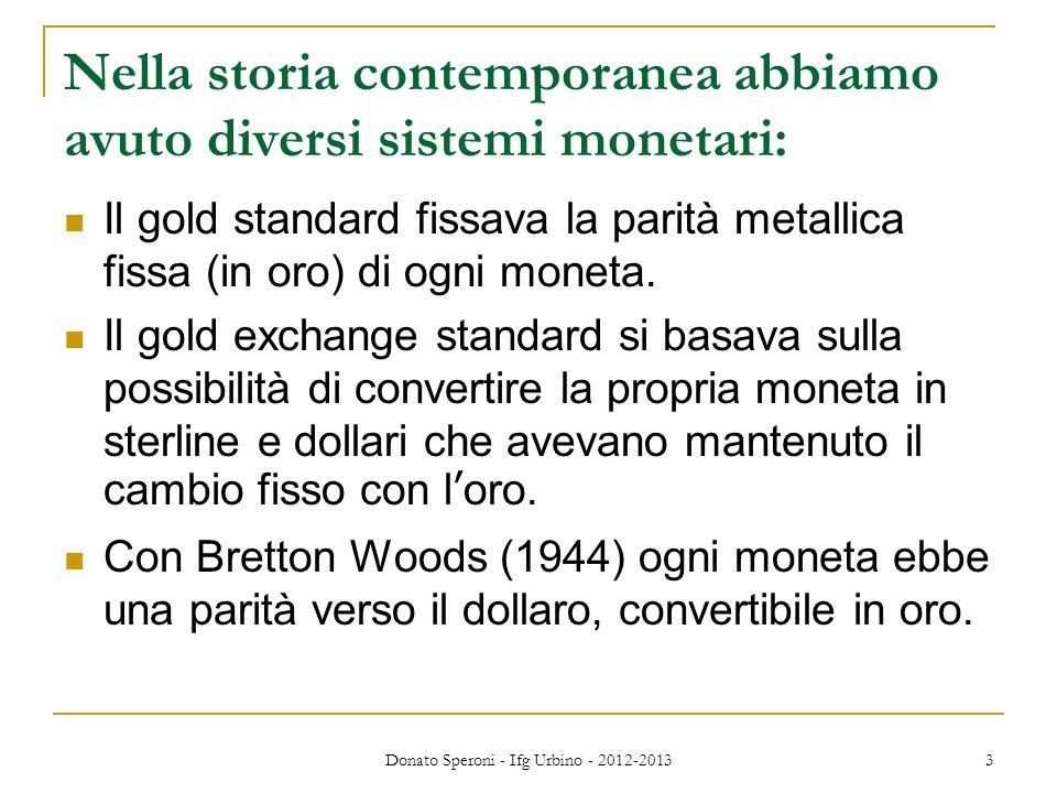 Nella storia contemporanea abbiamo avuto diversi sistemi monetari: