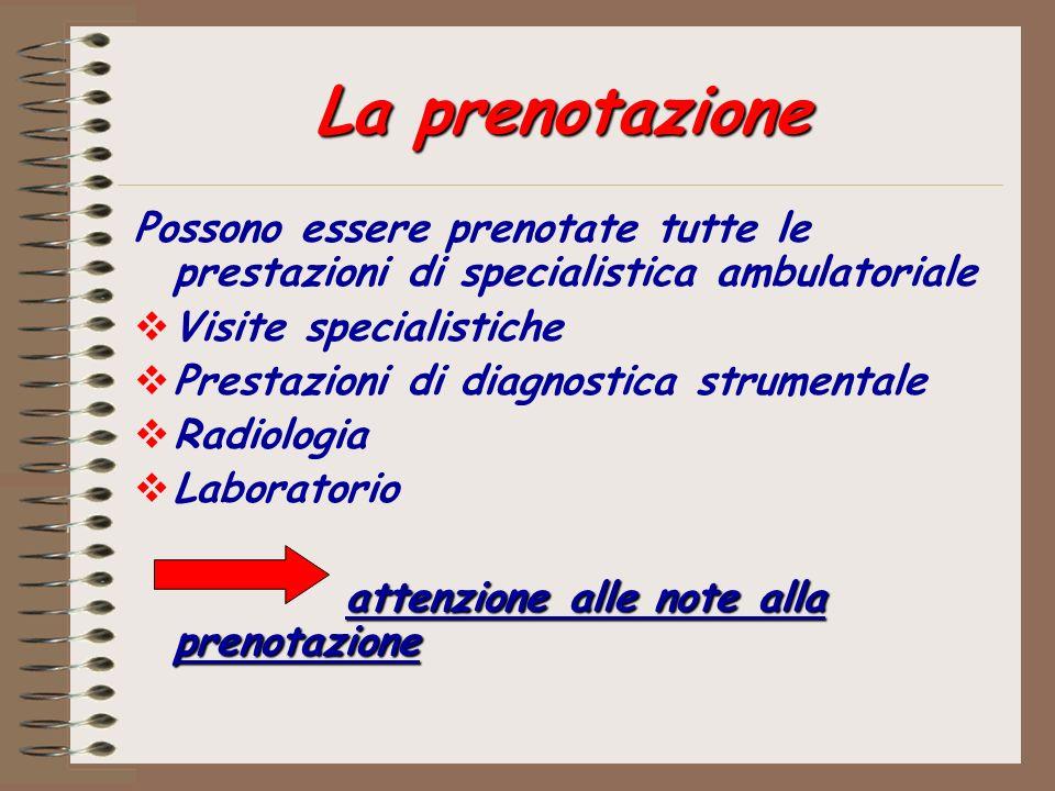 La prenotazione Possono essere prenotate tutte le prestazioni di specialistica ambulatoriale. Visite specialistiche.