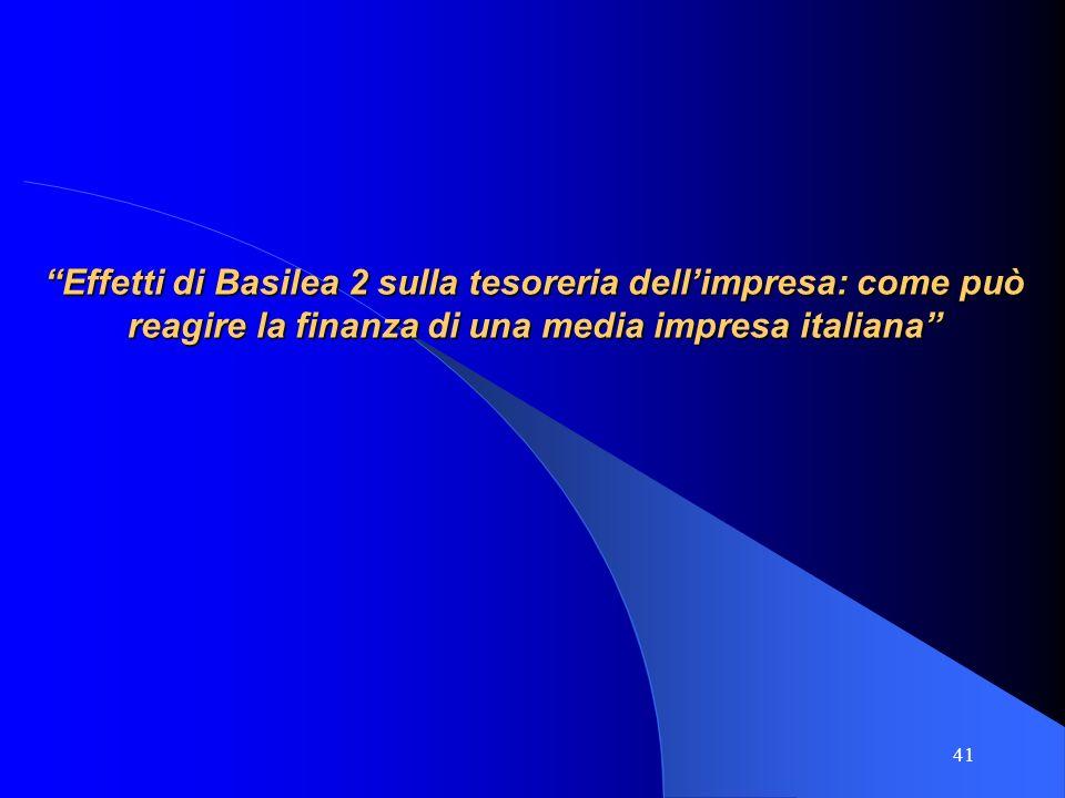 Effetti di Basilea 2 sulla tesoreria dell'impresa: come può reagire la finanza di una media impresa italiana