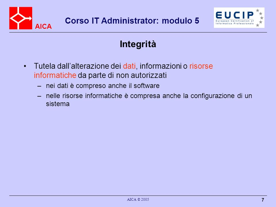 IntegritàTutela dall'alterazione dei dati, informazioni o risorse informatiche da parte di non autorizzati.