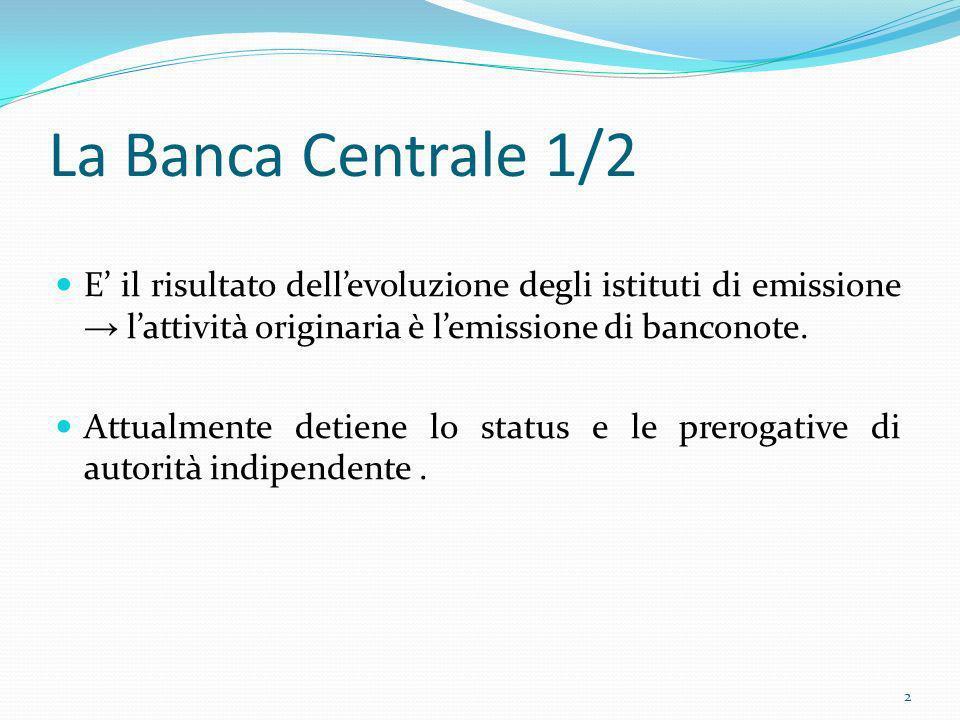 La Banca Centrale 1/2E' il risultato dell'evoluzione degli istituti di emissione → l'attività originaria è l'emissione di banconote.