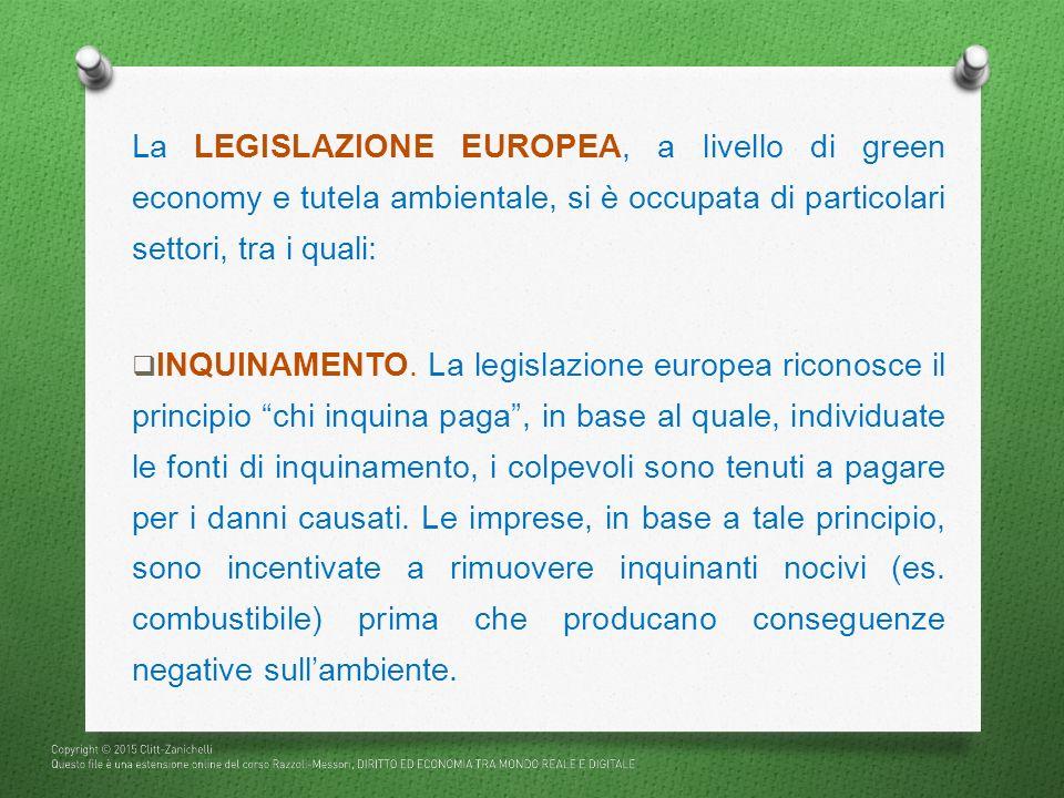La LEGISLAZIONE EUROPEA, a livello di green economy e tutela ambientale, si è occupata di particolari settori, tra i quali: