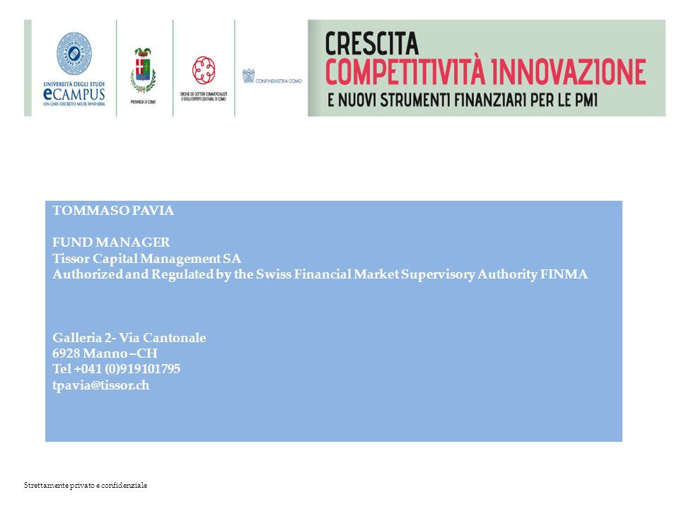 TOMMASO PAVIA FUND MANAGER Tissor Capital Management SA Authorized and Regulated by the Swiss Financial Market Supervisory Authority FINMA Galleria 2- Via Cantonale 6928 Manno –CH Tel +041 (0)919101795 tpavia@tissor.ch