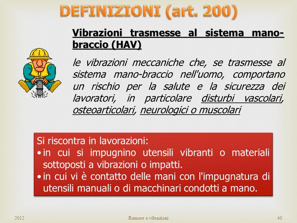 DEFINIZIONI (art. 200) Vibrazioni trasmesse al sistema mano-braccio (HAV)
