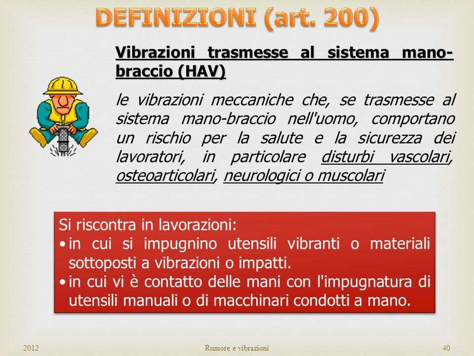 DEFINIZIONI (art. 200)Vibrazioni trasmesse al sistema mano-braccio (HAV)
