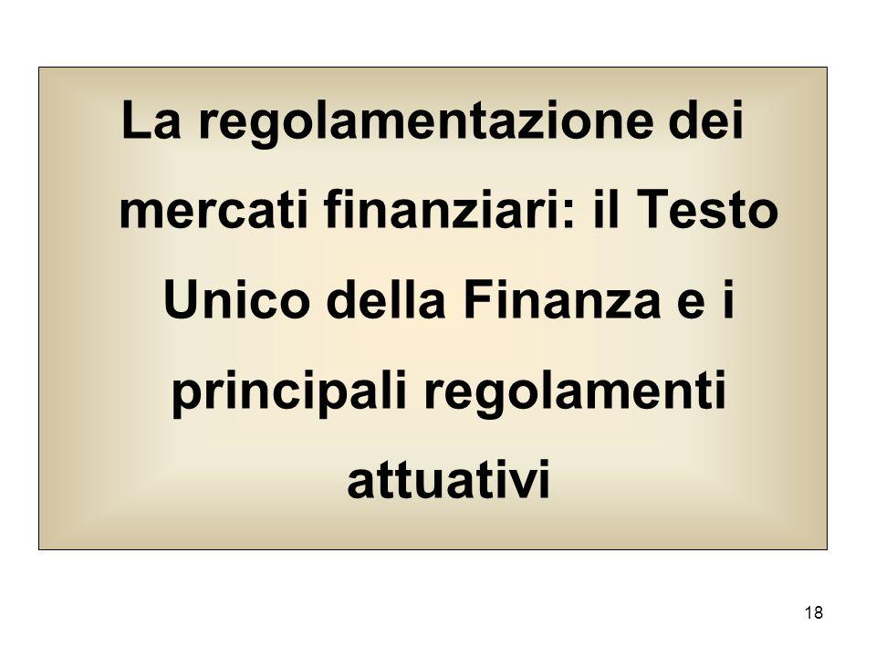 La regolamentazione dei mercati finanziari: il Testo Unico della Finanza e i principali regolamenti attuativi