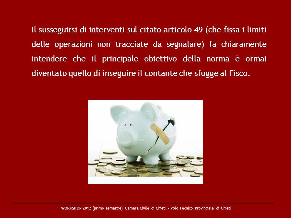 Il susseguirsi di interventi sul citato articolo 49 (che fissa i limiti delle operazioni non tracciate da segnalare) fa chiaramente intendere che il principale obiettivo della norma è ormai diventato quello di inseguire il contante che sfugge al Fisco.