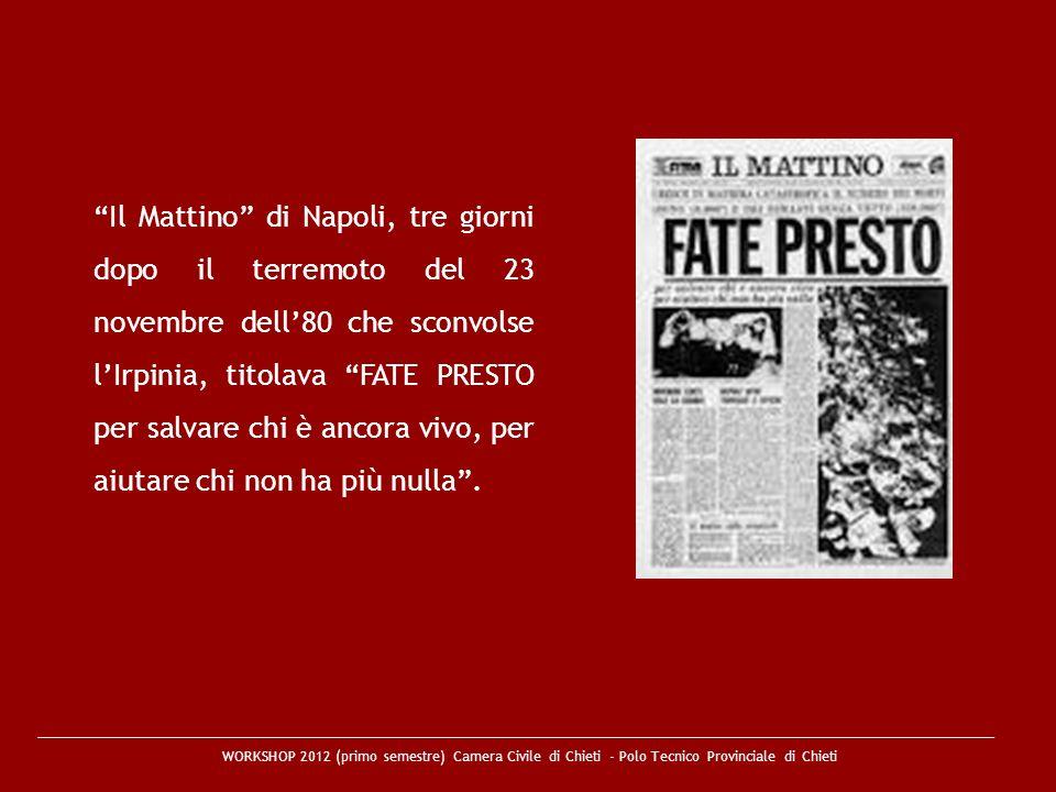 Il Mattino di Napoli, tre giorni dopo il terremoto del 23 novembre dell'80 che sconvolse l'Irpinia, titolava FATE PRESTO per salvare chi è ancora vivo, per aiutare chi non ha più nulla .