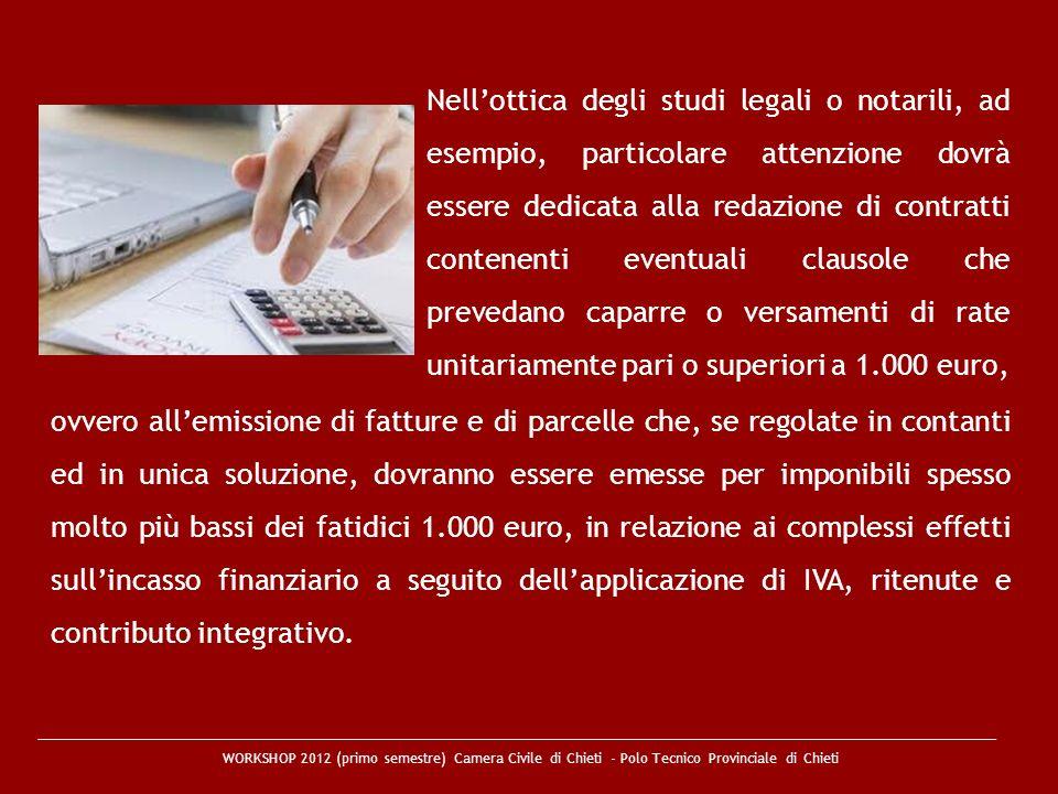 Nell'ottica degli studi legali o notarili, ad esempio, particolare attenzione dovrà essere dedicata alla redazione di contratti contenenti eventuali clausole che prevedano caparre o versamenti di rate unitariamente pari o superiori a 1.000 euro,