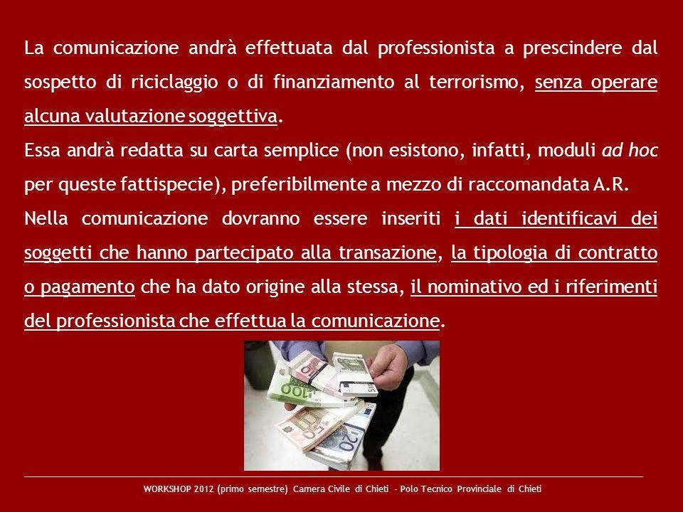 La comunicazione andrà effettuata dal professionista a prescindere dal sospetto di riciclaggio o di finanziamento al terrorismo, senza operare alcuna valutazione soggettiva.