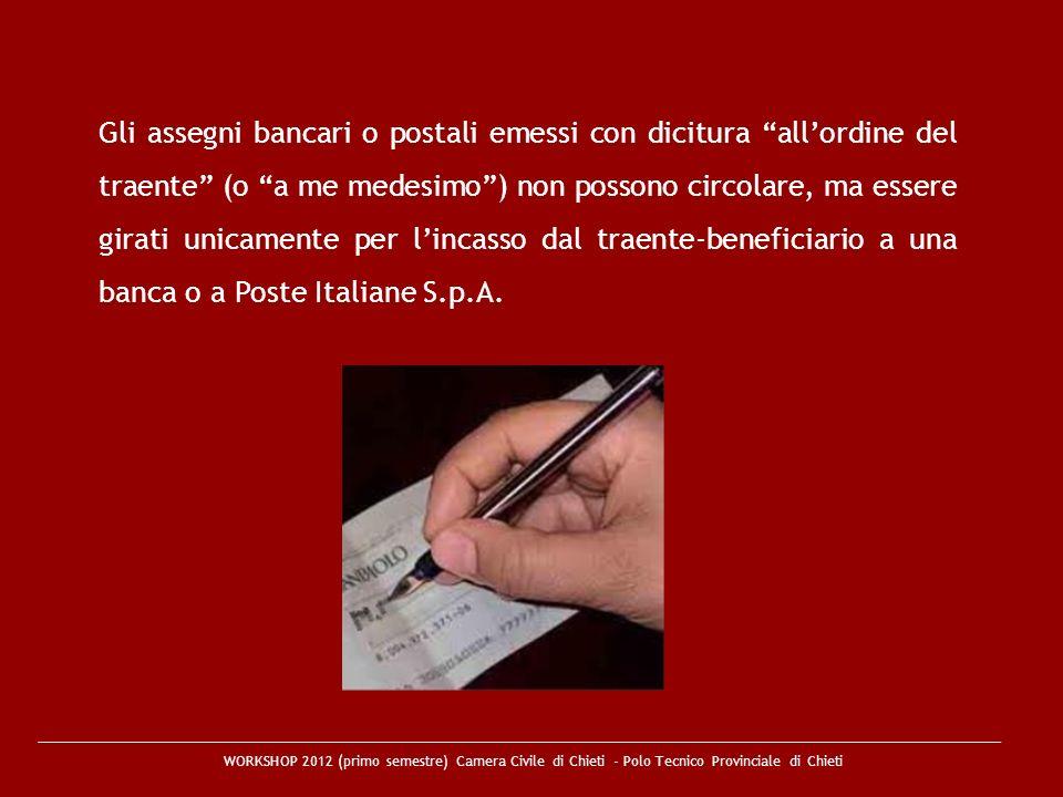 Gli assegni bancari o postali emessi con dicitura all'ordine del traente (o a me medesimo ) non possono circolare, ma essere girati unicamente per l'incasso dal traente-beneficiario a una banca o a Poste Italiane S.p.A.