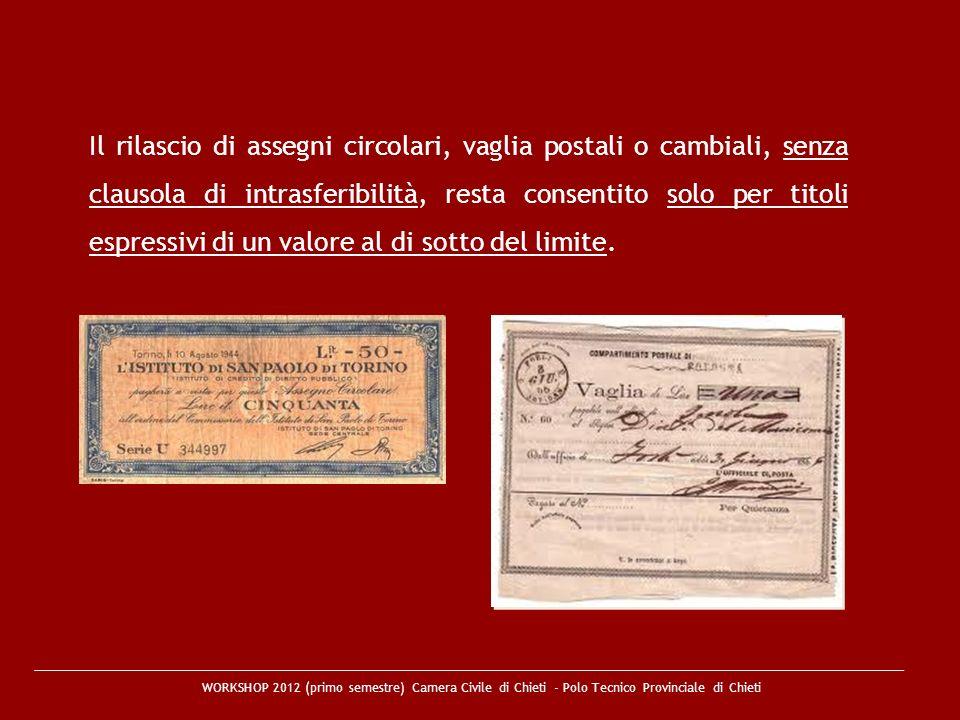 Il rilascio di assegni circolari, vaglia postali o cambiali, senza clausola di intrasferibilità, resta consentito solo per titoli espressivi di un valore al di sotto del limite.