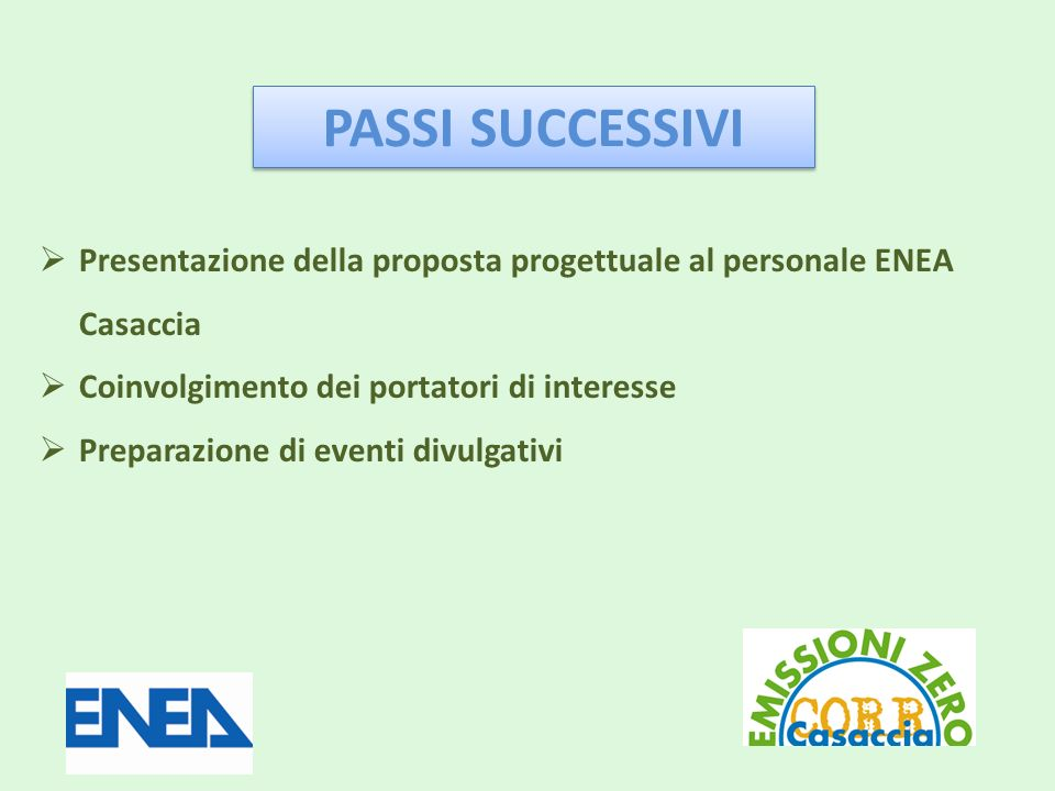 PASSI SUCCESSIVI Presentazione della proposta progettuale al personale ENEA Casaccia. Coinvolgimento dei portatori di interesse.