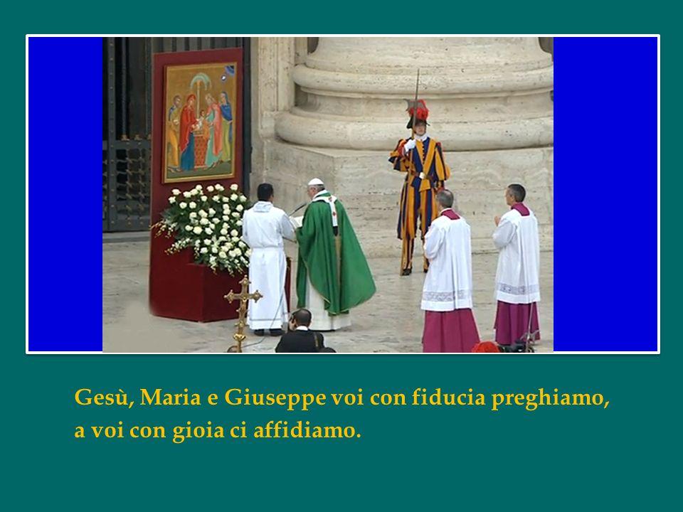 Gesù, Maria e Giuseppe voi con fiducia preghiamo, a voi con gioia ci affidiamo.