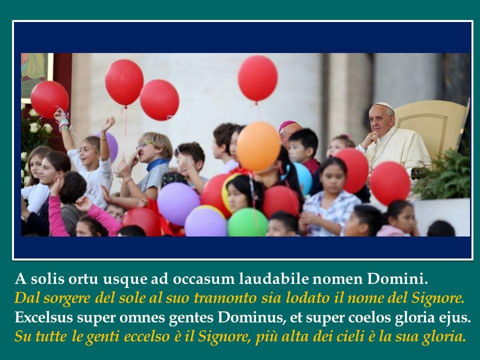 A solis ortu usque ad occasum laudabile nomen Domini.