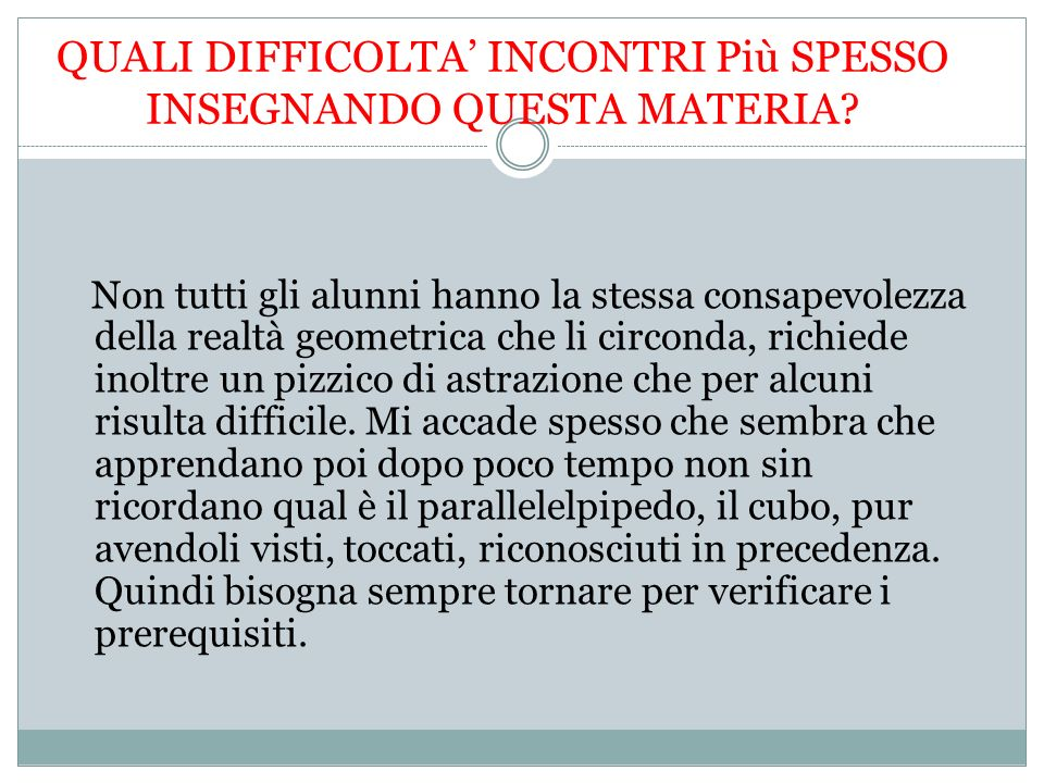 QUALI DIFFICOLTA' INCONTRI Più SPESSO INSEGNANDO QUESTA MATERIA