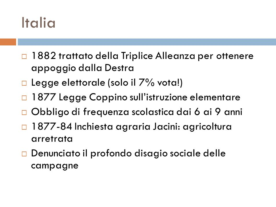 Italia 1882 trattato della Triplice Alleanza per ottenere appoggio dalla Destra. Legge elettorale (solo il 7% vota!)