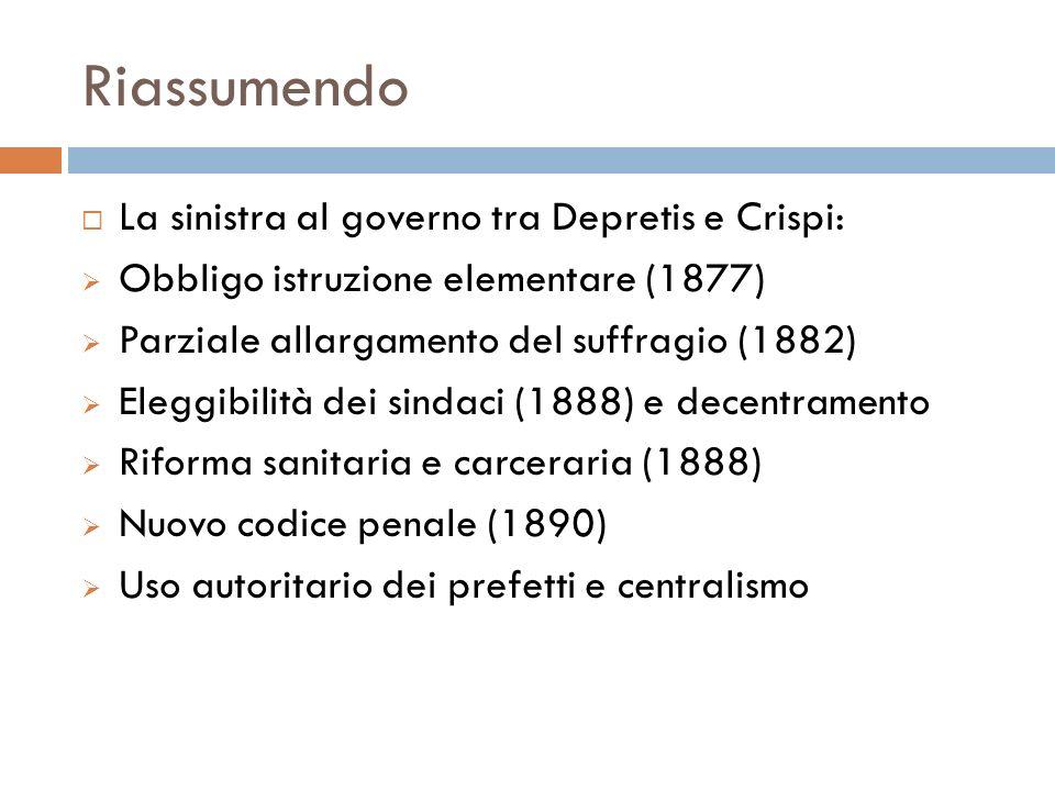Riassumendo La sinistra al governo tra Depretis e Crispi:
