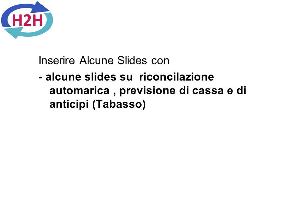 Inserire Alcune Slides con - alcune slides su riconcilazione automarica , previsione di cassa e di anticipi (Tabasso)