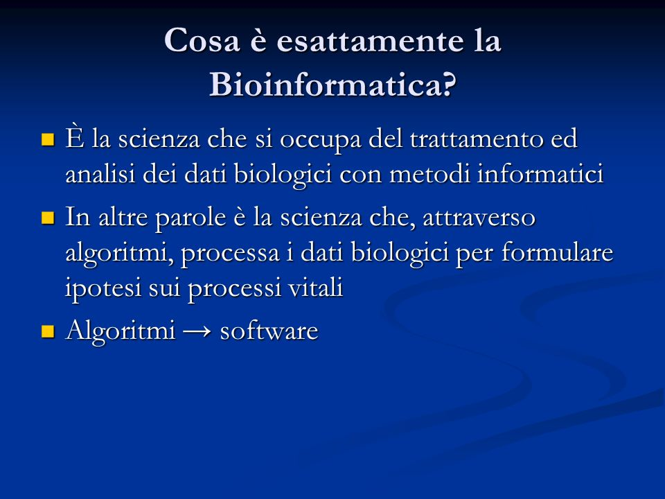 Cosa è esattamente la Bioinformatica