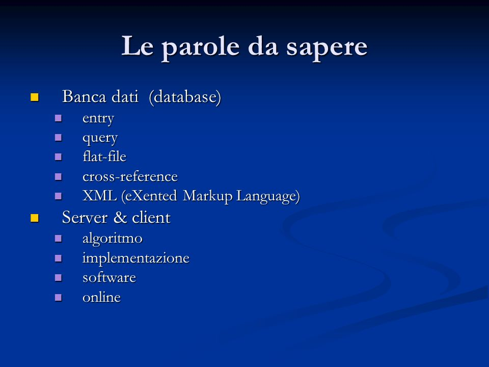 Le parole da sapere Banca dati (database) Server & client entry query