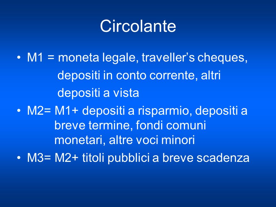 Circolante M1 = moneta legale, traveller's cheques,