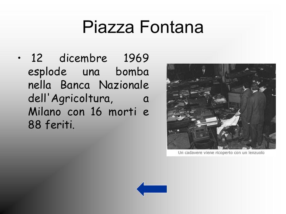 Piazza Fontana 12 dicembre 1969 esplode una bomba nella Banca Nazionale dell Agricoltura, a Milano con 16 morti e 88 feriti.