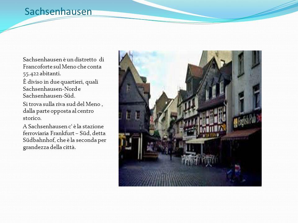 Sachsenhausen Sachsenhausen è un distretto di Francoforte sul Meno che conta 55.422 abitanti.